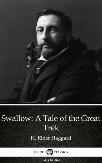 Swallow A Tale of the Great Trek by H Rider Haggard - Delphi Classics (Illustrated) - cover
