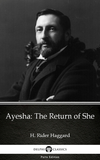 Ayesha The Return of She by H Rider Haggard - Delphi Classics (Illustrated) - cover