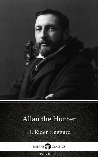 Allan the Hunter by H Rider Haggard - Delphi Classics (Illustrated) - cover
