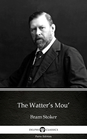 The Watter's Mou' by Bram Stoker - Delphi Classics (Illustrated) - cover