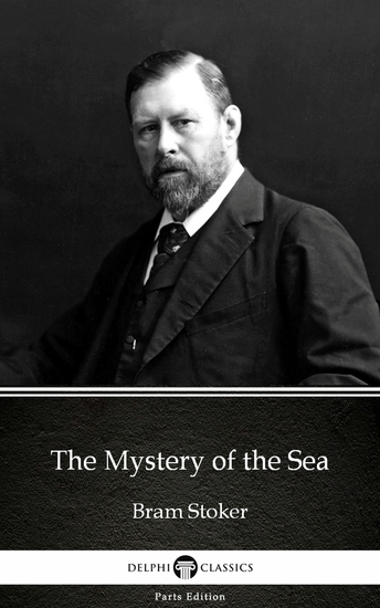 The Mystery of the Sea by Bram Stoker - Delphi Classics (Illustrated) - cover