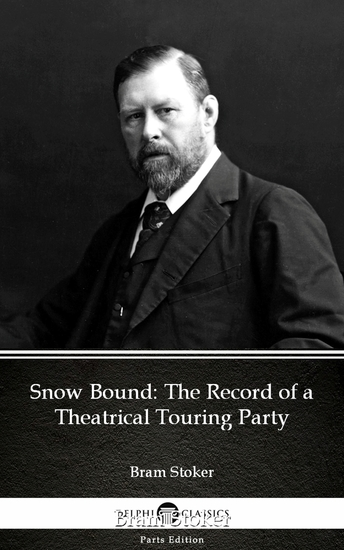 Snow Bound The Record of a Theatrical Touring Party by Bram Stoker - Delphi Classics (Illustrated) - cover