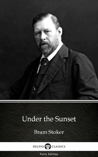 Under the Sunset by Bram Stoker - Delphi Classics (Illustrated) - cover