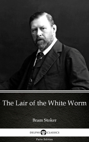 The Lair of the White Worm by Bram Stoker - Delphi Classics (Illustrated) - cover
