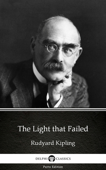 The Light that Failed by Rudyard Kipling - Delphi Classics (Illustrated) - cover