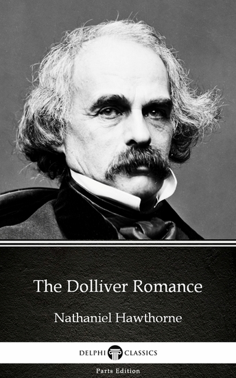 The Dolliver Romance by Nathaniel Hawthorne - Delphi Classics (Illustrated) - cover