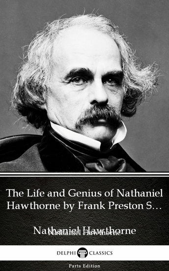 The Life and Genius of Nathaniel Hawthorne by Frank Preston Stearns by Nathaniel Hawthorne - Delphi Classics (Illustrated) - cover