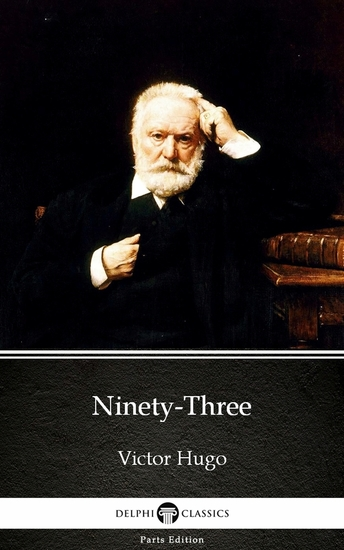 Ninety-Three by Victor Hugo - Delphi Classics (Illustrated) - cover