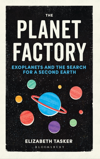 The Planet Factory - Exoplanets and the Search for a Second Earth - cover