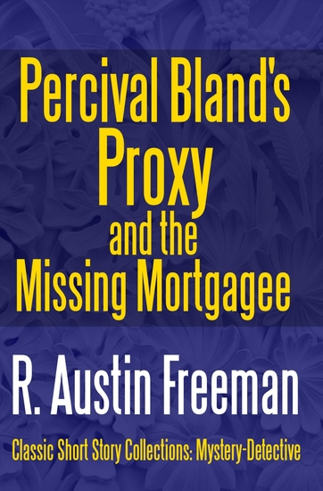 Percival Bland's Proxy and The Missing Mortgagee - cover