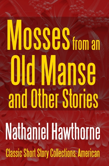 Mosses from an Old Manse and Other Stories - cover