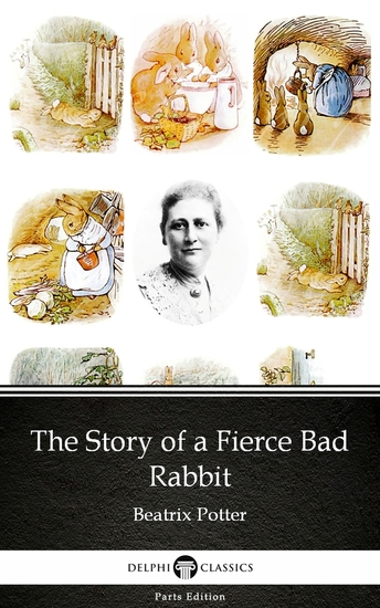 The Story of a Fierce Bad Rabbit by Beatrix Potter - Delphi Classics (Illustrated) - cover
