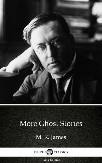 More Ghost Stories by M R James - Delphi Classics (Illustrated) - cover