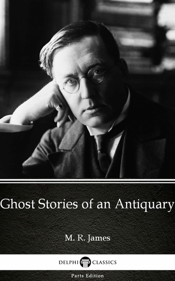 Ghost Stories of an Antiquary by M R James - Delphi Classics (Illustrated) - cover