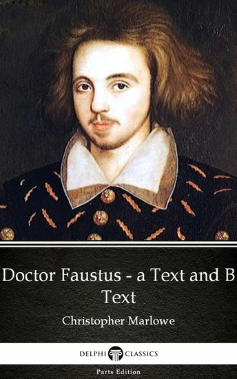 Doctor Faustus - A Text and B Text by Christopher Marlowe - Delphi Classics (Illustrated) - cover