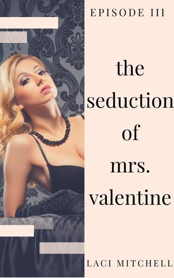 The Seduction of Mrs Valentine: Episode 3 - The Seduction of Mrs Valentine #3 - cover