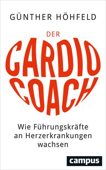 Der Cardio-Coach - Wie Führungskräfte an Herzerkrankungen wachsen Mit einem Vorwort von Prof Dr med Thomas Meinertz Vorstandsvorsitzender der Deutschen Herzstiftung - cover