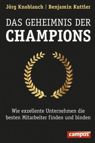 Das Geheimnis der Champions - Wie exzellente Unternehmen die besten Mitarbeiter finden und binden - cover
