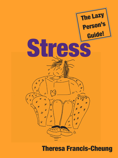 Stress: The Lazy Person's Guide! - How You Can Use Stress to Your Advantage - cover