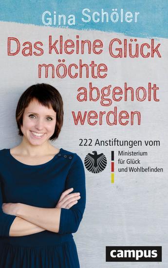 Das kleine Glück möchte abgeholt werden - 222 Anstiftungen vom Ministerium für Glück und Wohlbefinden - cover