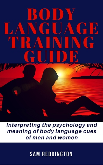 Body Language Training Guide - Interpreting the psychology and meaning of body language cues of men and women - cover