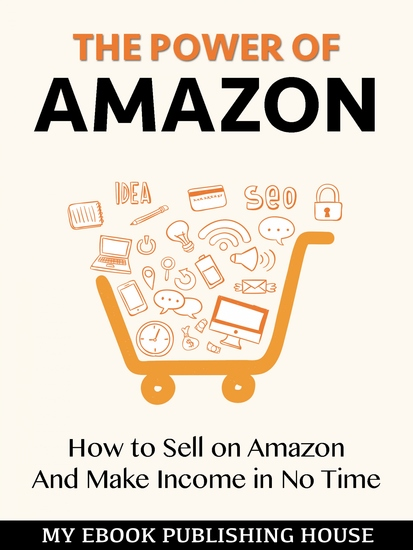 The Power of Amazon - Hоw to Sell оn Amаzоn And Make Income in No Time - cover