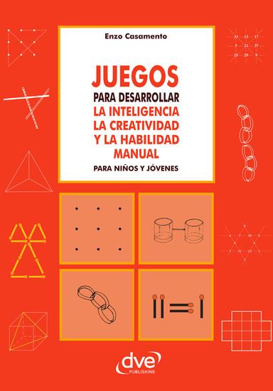 Juegos para desarrollar la inteligencia la creatividad y la habilidad manual para niños y jóvenes - cover