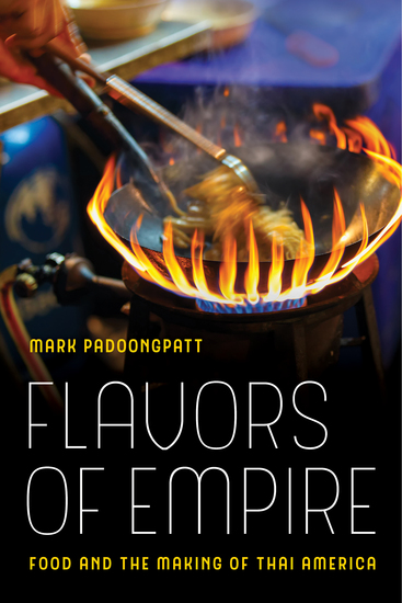 Flavors of Empire - Food and the Making of Thai America - cover