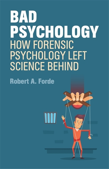 Bad Psychology - How Forensic Psychology Left Science Behind - cover