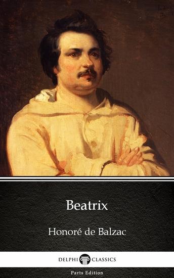 Beatrix by Honoré de Balzac - Delphi Classics (Illustrated) - cover
