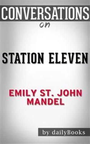 Station Eleven: by Emily St John Mandel | Conversation Starters - cover