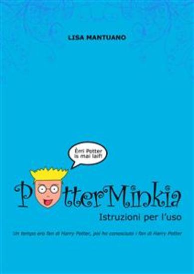 PotterMinkia - Istruzioni per l'uso - Un tempo ero fan di Harry Potter poi ho conosciuto i fan di Harry Potter - cover