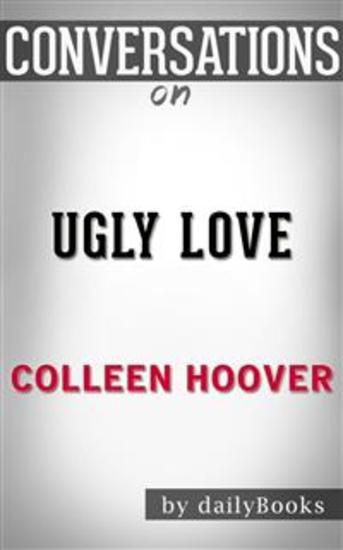Ugly Love: by Colleen Hoover | Conversation Starters - cover