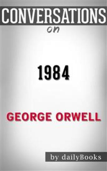1984: byGeorge Orwell   Conversation Starters - cover