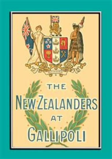 THE NEW ZEALANDERS AT GALLIPOLI - An Account of the New Zealand Forces during the Gallipoli Campaign - cover