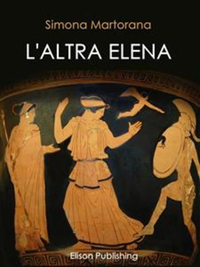 L'altra Elena - La donna che avrebbe potuto evitare la guerra di Troia - cover