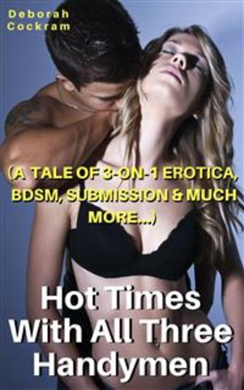 Hot Times With The Three Handymen - (A Tale of 3-on-1 Erotica BDSM Submission & Much More) - cover