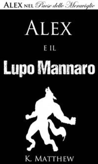 Alex E Il Lupo Mannaro (Alex Nel Paese Delle Meraviglie Vol 4) - cover