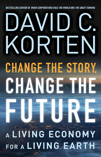 Change the Story Change the Future - A Living Economy for a Living Earth - cover
