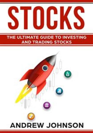 Stocks: The Ultimate Guide to Investing and Trading Stocks - Getting an Edge with Trading Stocks - cover