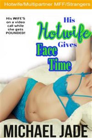 His Hotwife Gives Face Time - cover