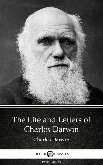 The Life and Letters of Charles Darwin by Charles Darwin - Delphi Classics (Illustrated) - cover