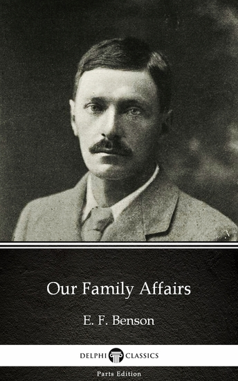 Our Family Affairs by E F Benson - Delphi Classics (Illustrated) - cover