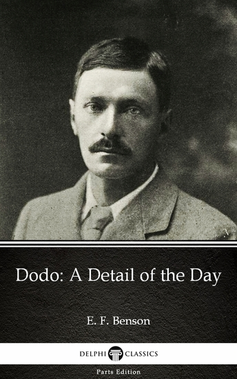 Dodo A Detail of the Day by E F Benson - Delphi Classics (Illustrated) - cover