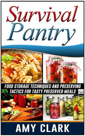 Survival Pantry: Food Storage Techniques and Preserving Tactics for Tasty Preserved Meals - cover