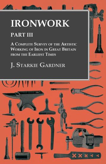 Ironwork - Part III - A Complete Survey of the Artistic Working of Iron in Great Britain from the Earliest Times - cover