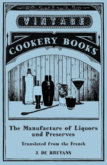 The Manufacture of Liquors and Preserves - Translated from the French - cover