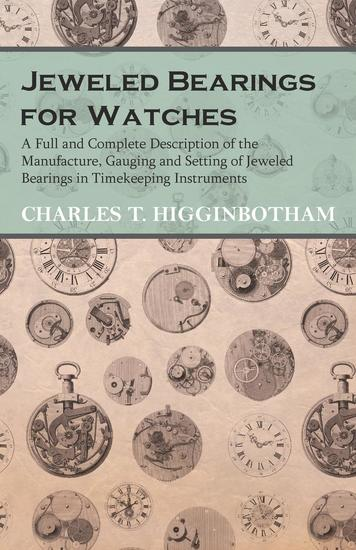 Jeweled Bearings for Watches - A Full and Complete Description of the Manufacture Gauging and Setting of Jeweled Bearings in Timekeeping Instruments - cover
