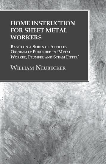 Home Instruction for Sheet Metal Workers - Based on a Series of Articles Originally Published in 'Metal Worker Plumber and Steam Fitter' - cover