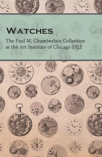 Watches - The Paul M Chamberlain Collection at the Art Institute of Chicago 1921 - cover